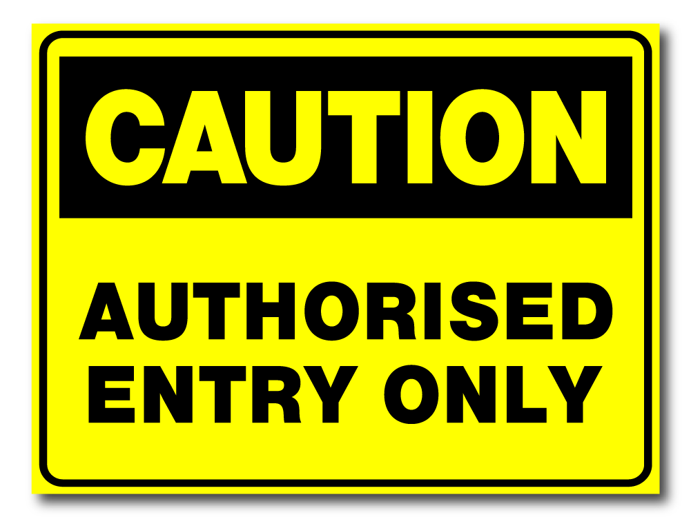 Caution - Authorised Entry Only