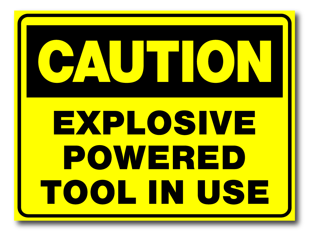 Caution - Explosive Powered Tool in Use