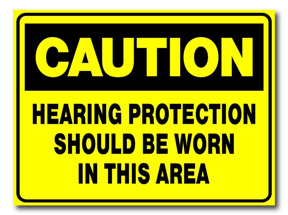 Caution - Hearing Protection Should Be Work In This Area