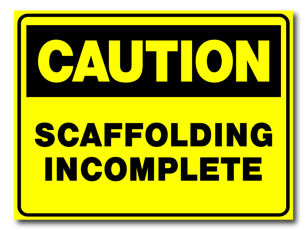 Caution - Scaffolding Incomplete