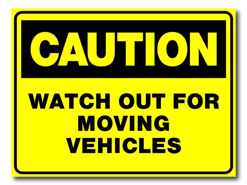 Caution - Watch Out For Moving Vehicles
