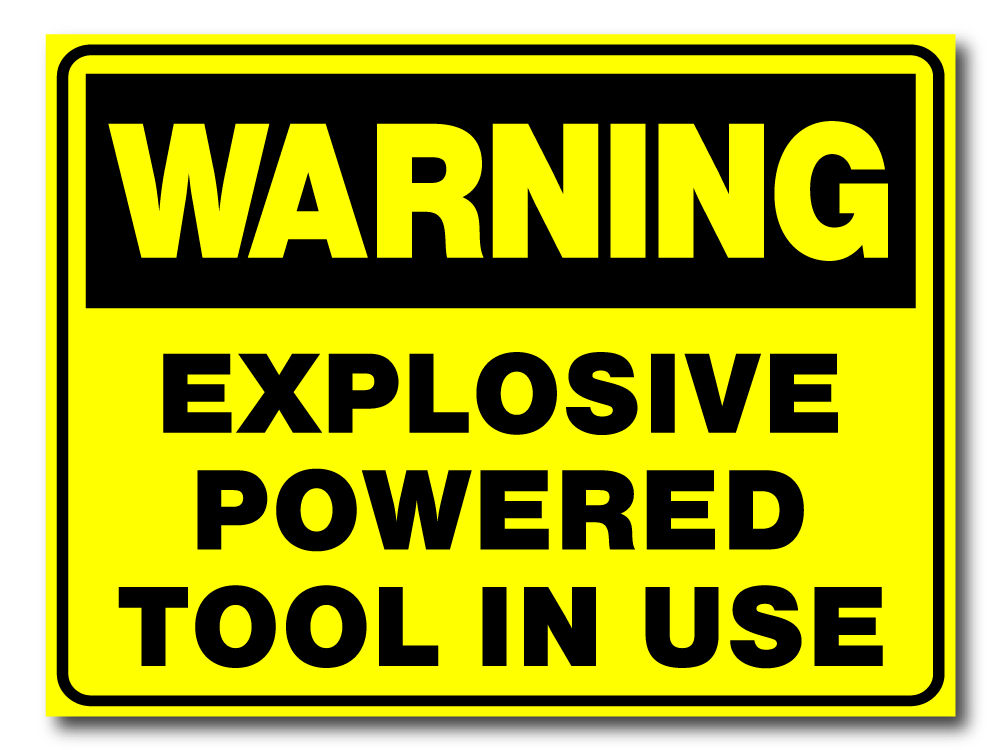 Warning - Explosive Powered Tool in Use