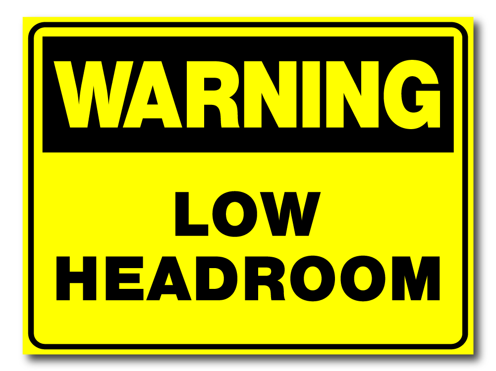Warning - Low Headroom