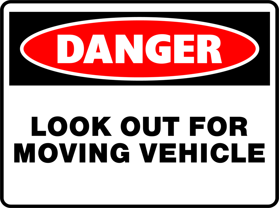 Danger - Look Out For Moving Vehicle