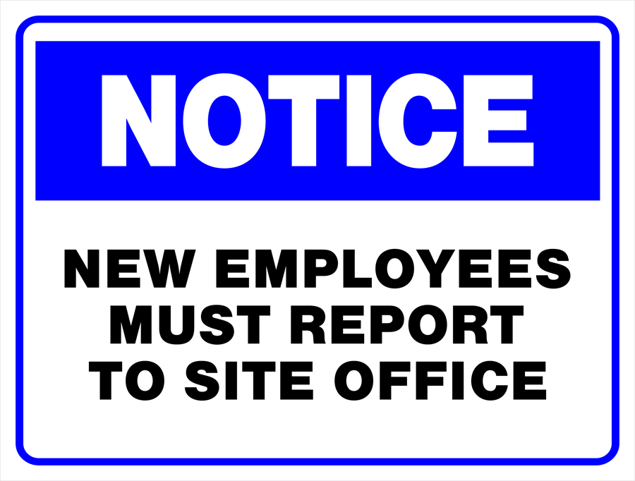 Notice - New Employees Must Report to Site Office