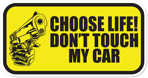 Choose Life Dont Touch My Car Printed Sticker