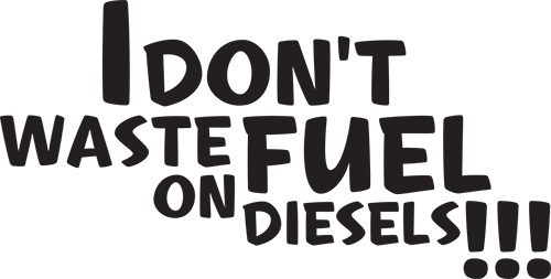 I Don�t Waste Fuel On Diesels