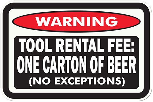 Warning Tool Rental Fee One Carton Of Beer Printed Sticker