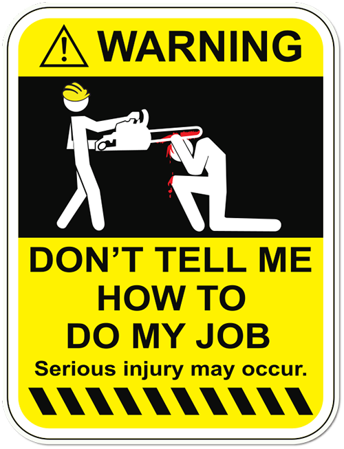 Warning Don'T Tell Me How To Do My Job Printed Sticker